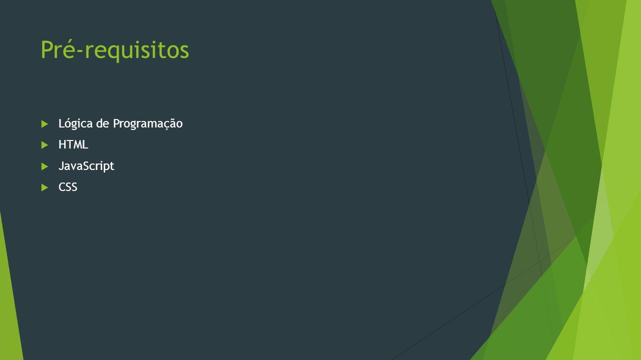 Pré-requisitos Lógica de Programação HTML JavaScript CSS