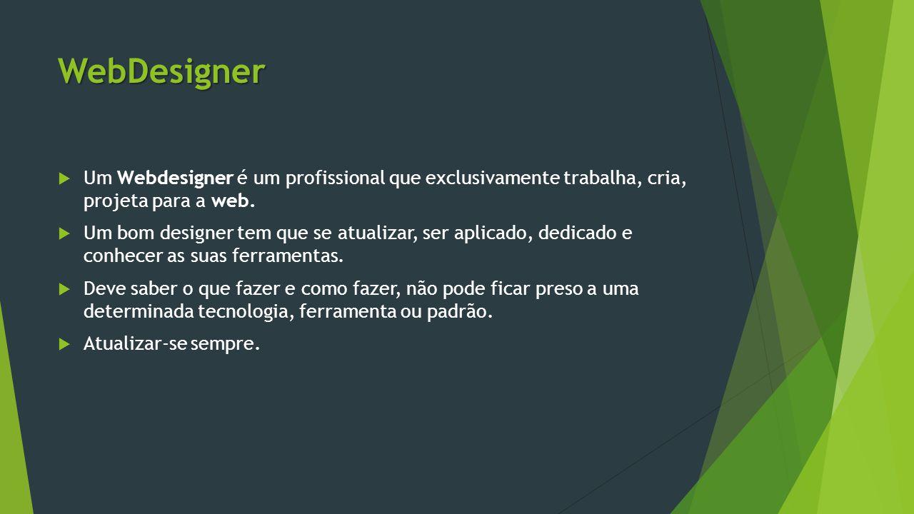 WebDesigner Um Webdesigner é um profissional que exclusivamente trabalha, cria, projeta para a web.
