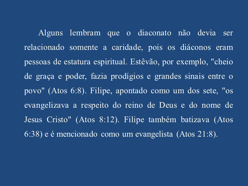 Alguns lembram que o diaconato não devia ser relacionado somente a caridade, pois os diáconos eram pessoas de estatura espiritual.