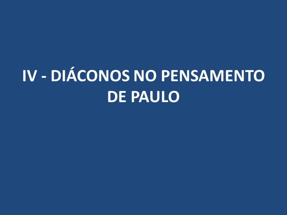 IV - DIÁCONOS NO PENSAMENTO DE PAULO