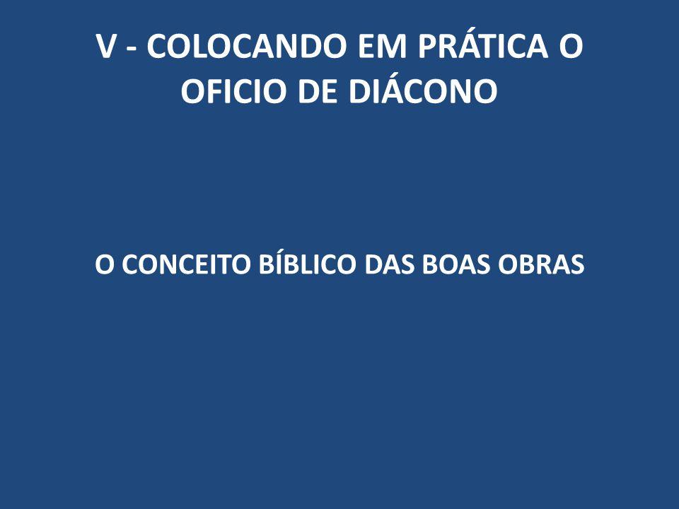 V - COLOCANDO EM PRÁTICA O OFICIO DE DIÁCONO