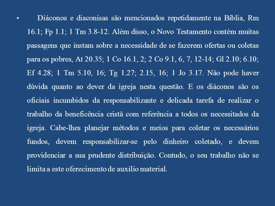 Diáconos e diaconisas são mencionados repetidamente na Bíblia, Rm 16