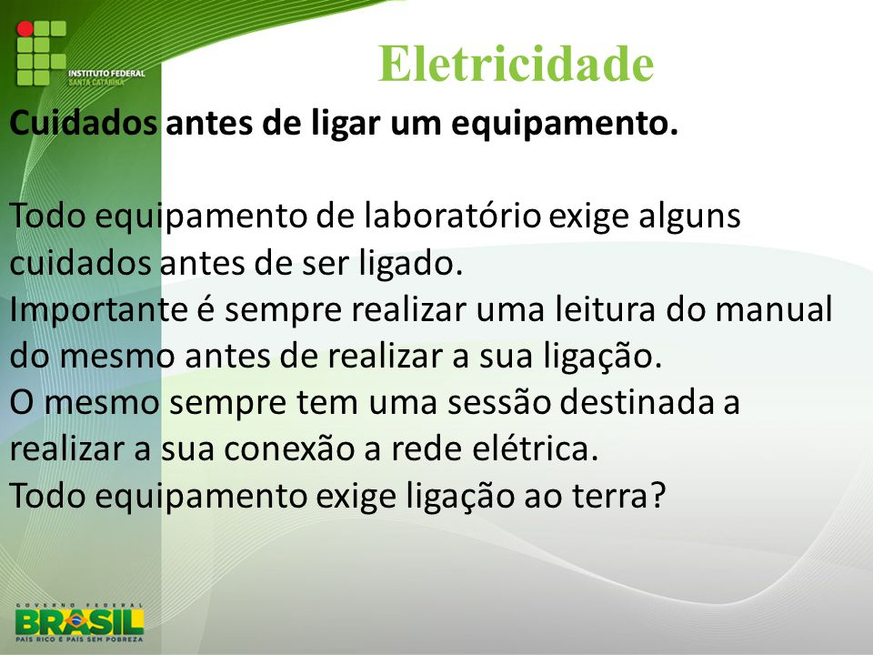 Eletricidade Cuidados antes de ligar um equipamento.