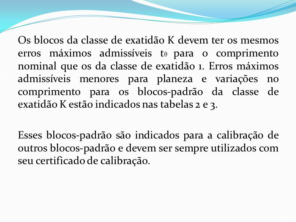 Os blocos da classe de exatidão K devem ter os mesmos erros máximos admissíveis tθ para o comprimento nominal que os da classe de exatidão 1.