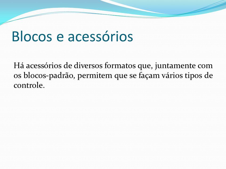 Blocos e acessórios Há acessórios de diversos formatos que, juntamente com os blocos-padrão, permitem que se façam vários tipos de controle.