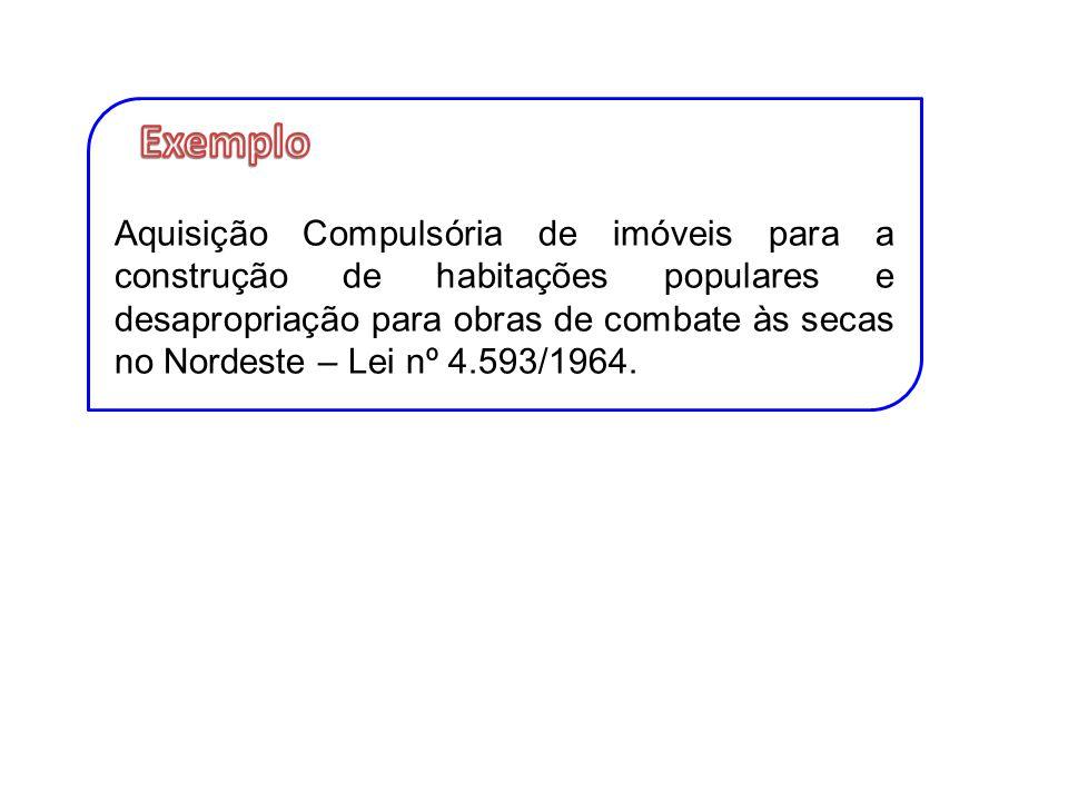Aquisição Compulsória de imóveis para a construção de habitações populares e desapropriação para obras de combate às secas no Nordeste – Lei nº 4.593/1964.