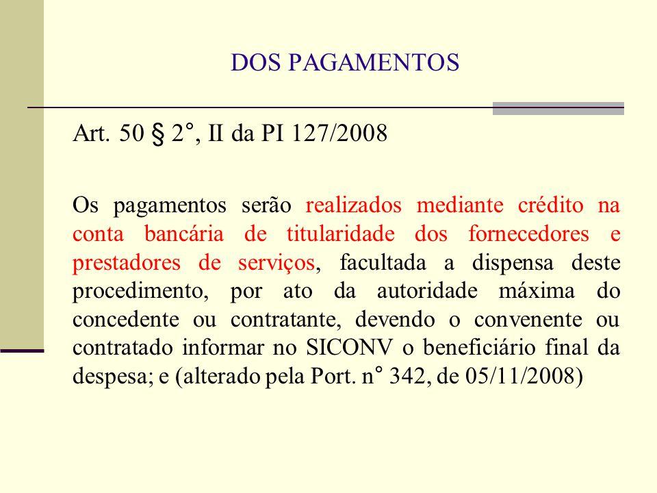 DOS PAGAMENTOS Art. 50 § 2°, II da PI 127/2008
