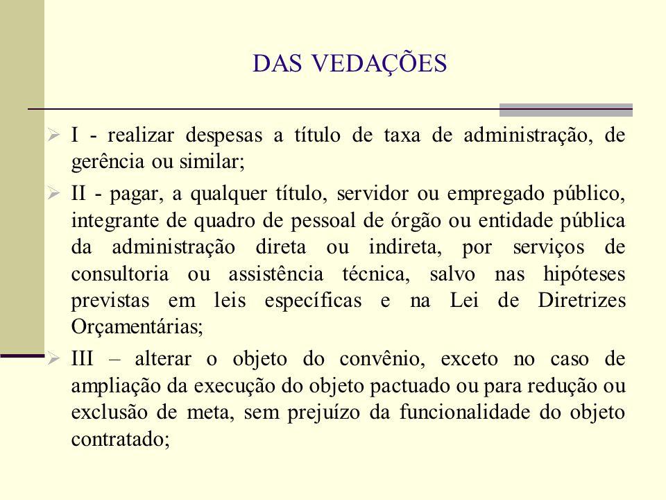 DAS VEDAÇÕES I - realizar despesas a título de taxa de administração, de gerência ou similar;