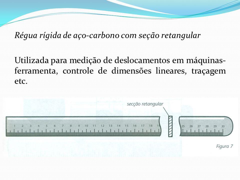 Régua rígida de aço-carbono com seção retangular Utilizada para medição de deslocamentos em máquinas-ferramenta, controle de dimensões lineares, traçagem etc.
