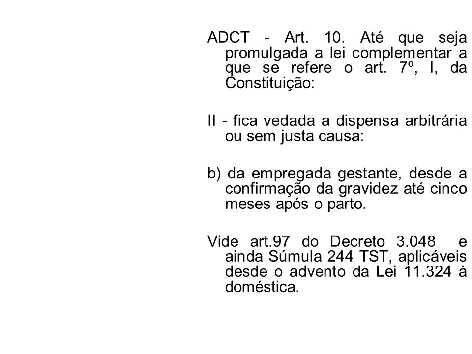 ADCT - Art. 10. Até que seja promulgada a lei complementar a que se refere o art. 7º, I, da Constituição: