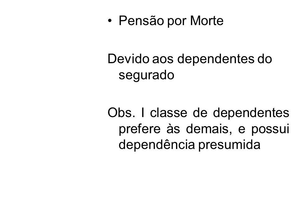 Pensão por Morte Devido aos dependentes do segurado.