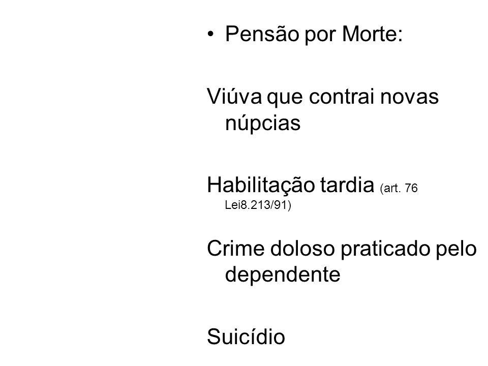 Pensão por Morte: Viúva que contrai novas núpcias. Habilitação tardia (art. 76 Lei8.213/91) Crime doloso praticado pelo dependente.