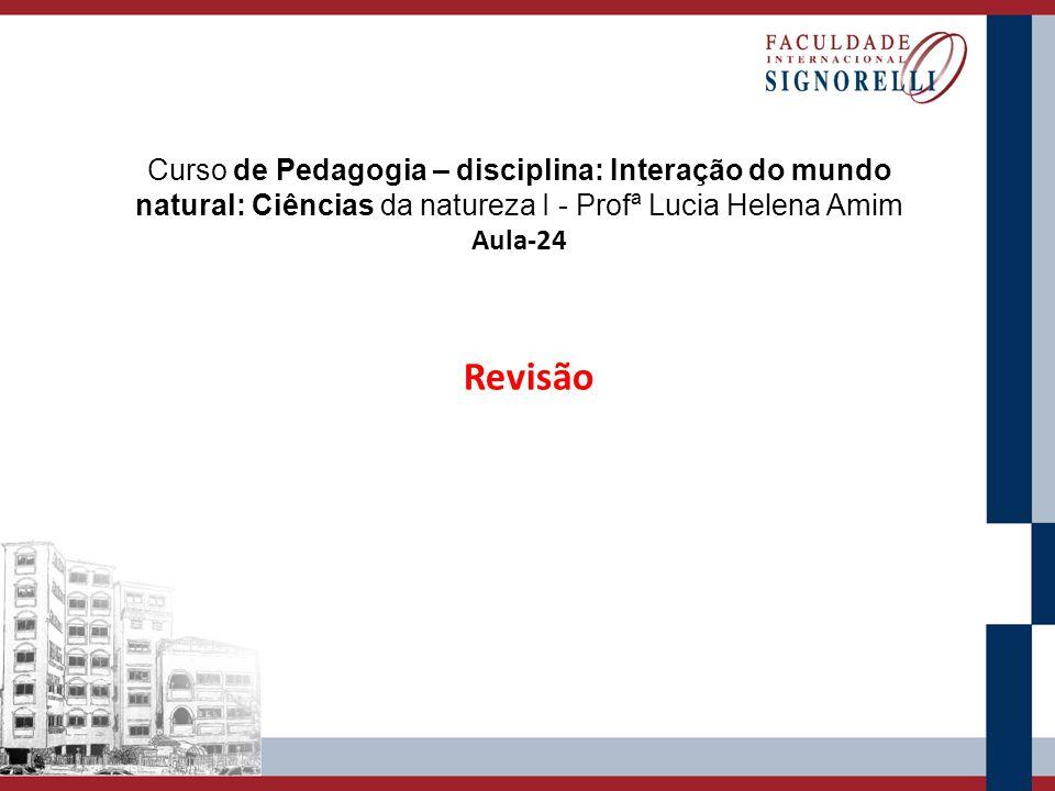 Curso de Pedagogia – disciplina: Interação do mundo natural: Ciências da natureza I - Profª Lucia Helena Amim