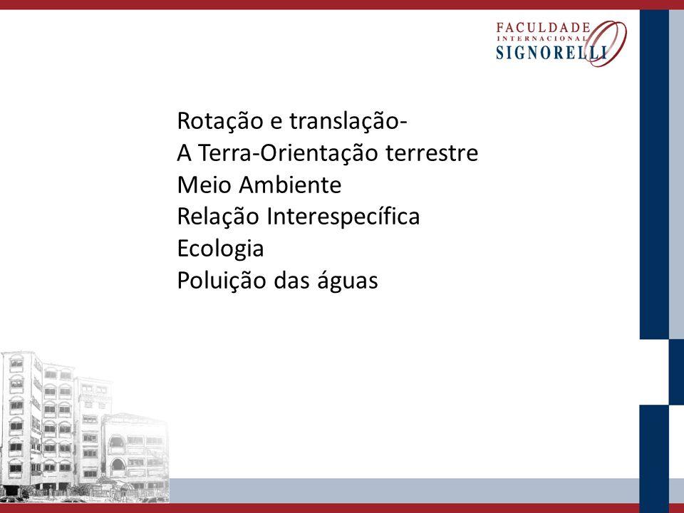 Rotação e translação- A Terra-Orientação terrestre. Meio Ambiente. Relação Interespecífica. Ecologia.
