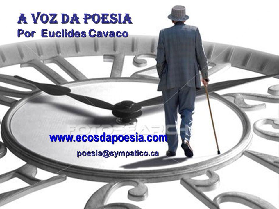 A VOZ DA POESIA www.ecosdapoesia.com Por Euclides Cavaco