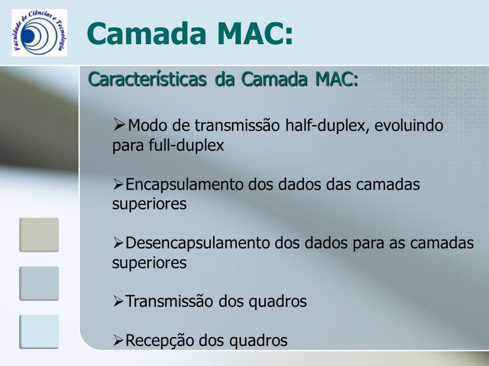 Camada MAC: Características da Camada MAC: