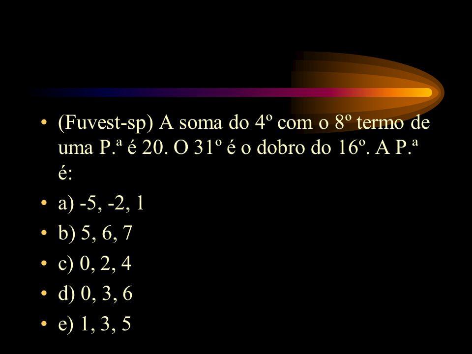 (Fuvest-sp) A soma do 4º com o 8º termo de uma P. ª é 20