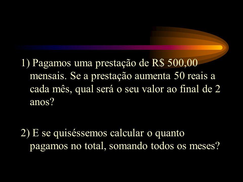 1) Pagamos uma prestação de R$ 500,00 mensais