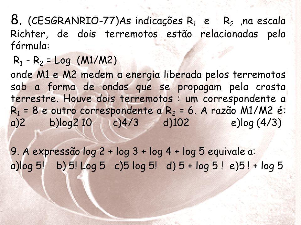 8. (CESGRANRIO-77)As indicações R1 e R2 ,na escala Richter, de dois terremotos estão relacionadas pela fórmula: