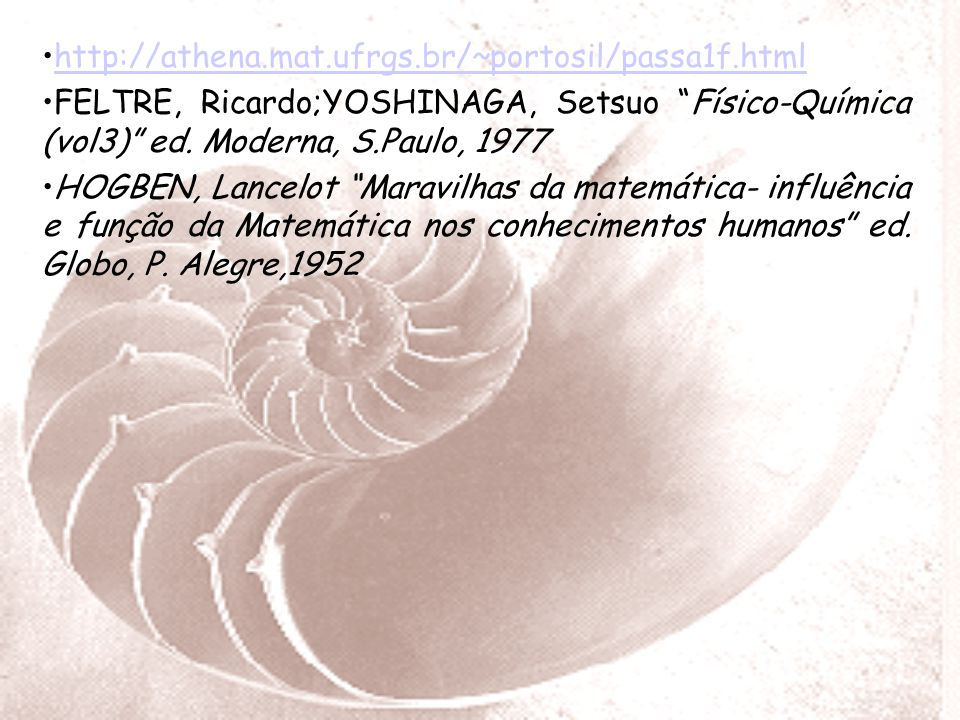 http://athena.mat.ufrgs.br/~portosil/passa1f.html FELTRE, Ricardo;YOSHINAGA, Setsuo Físico-Química (vol3) ed. Moderna, S.Paulo, 1977.