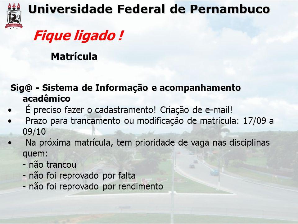 Fique ligado ! Universidade Federal de Pernambuco Matrícula