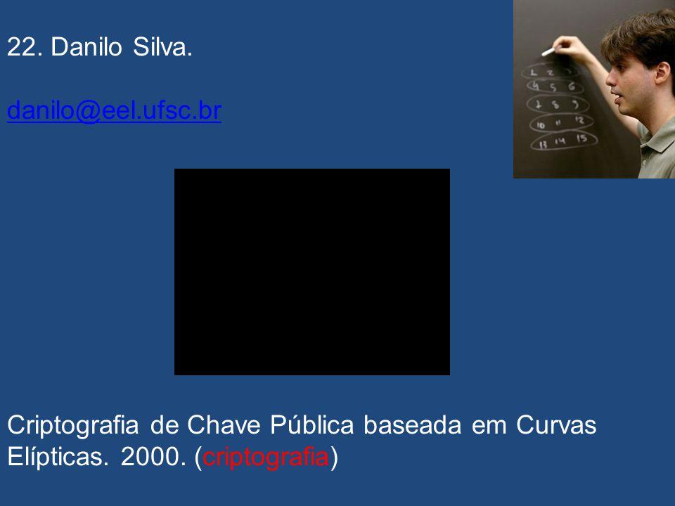22. Danilo Silva. danilo@eel.ufsc.br. Criptografia de Chave Pública baseada em Curvas Elípticas.