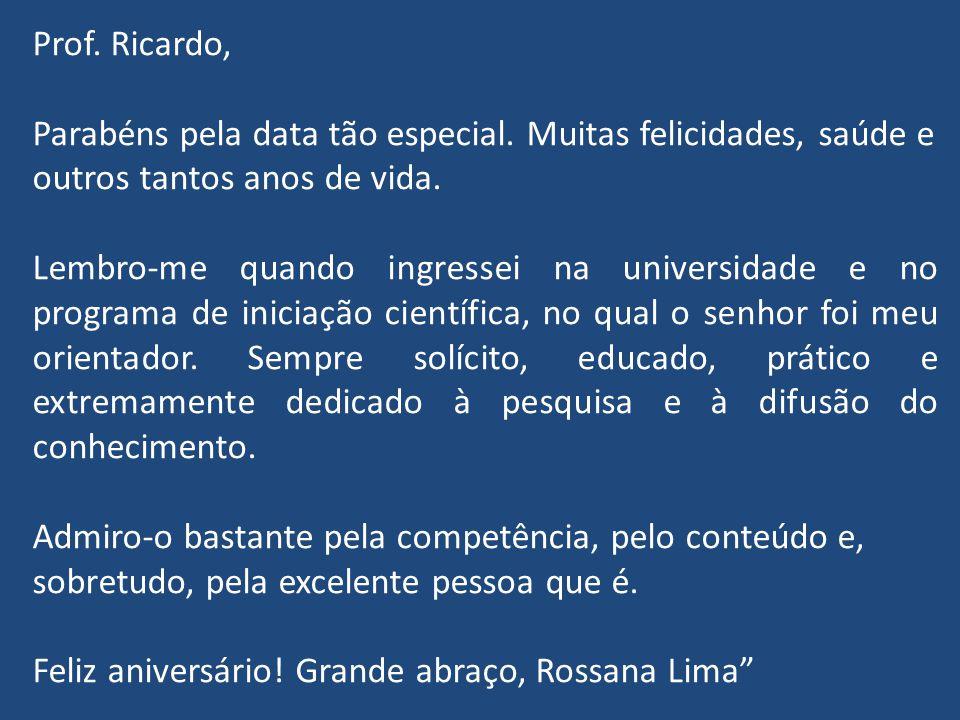 Prof. Ricardo, Parabéns pela data tão especial. Muitas felicidades, saúde e outros tantos anos de vida.