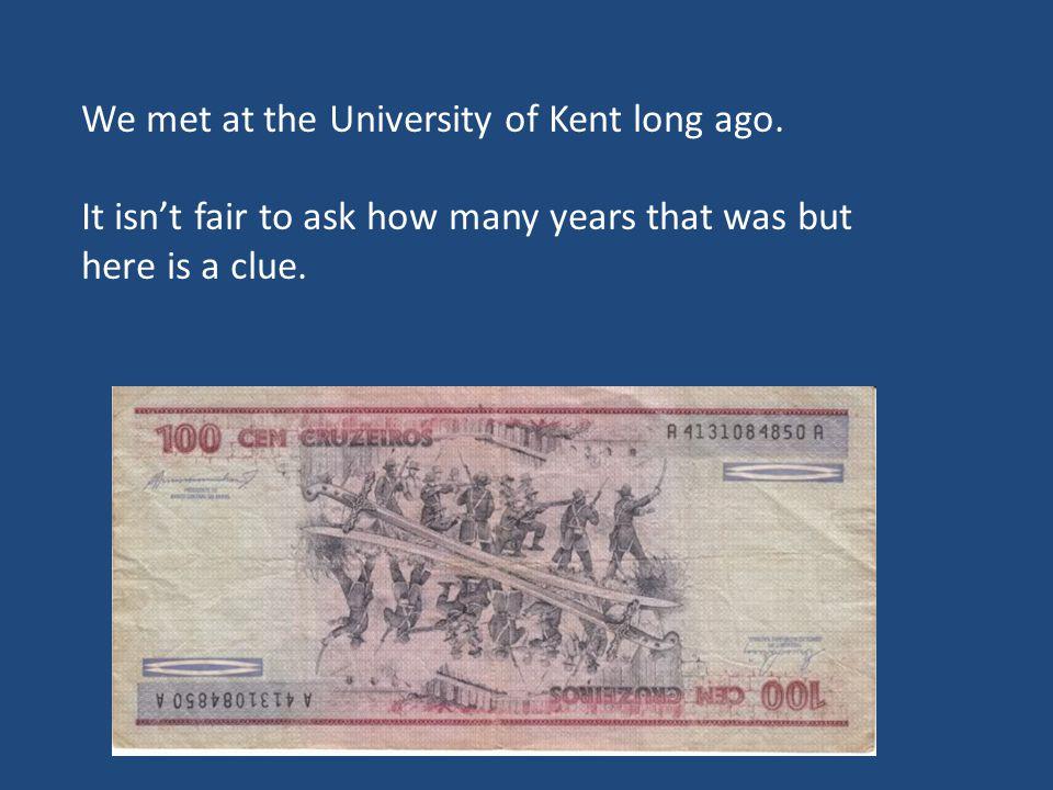 We met at the University of Kent long ago.