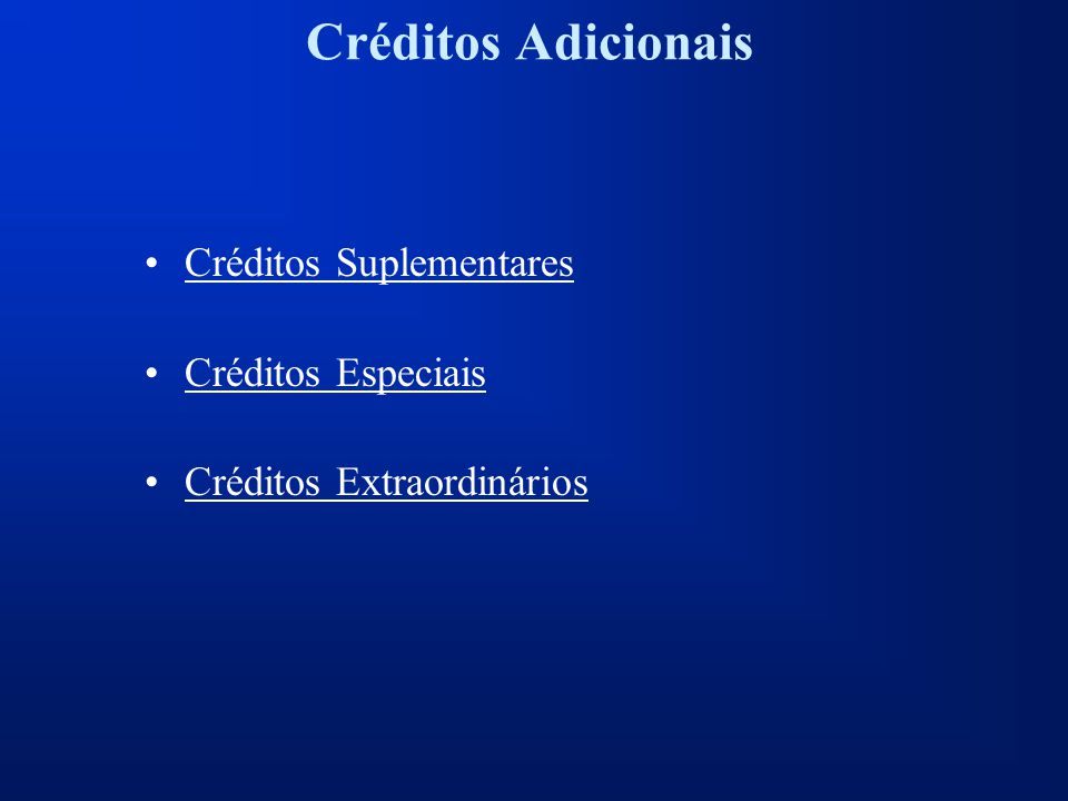 Créditos Adicionais Créditos Suplementares Créditos Especiais