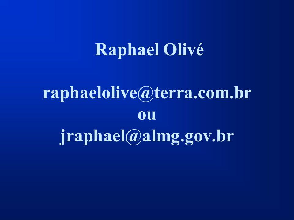 Raphael Olivé raphaelolive@terra.com.br ou jraphael@almg.gov.br