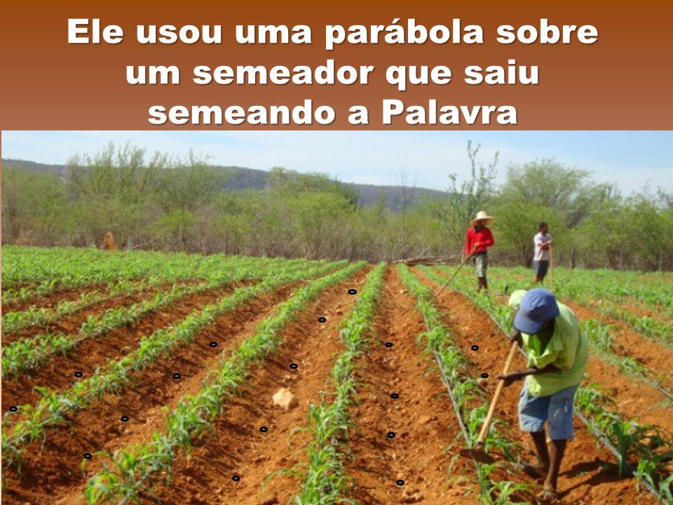 Ele usou uma parábola sobre um semeador que saiu semeando a Palavra