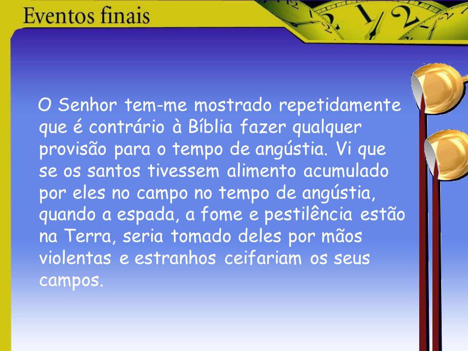 O Senhor tem-me mostrado repetidamente que é contrário à Bíblia fazer qualquer provisão para o tempo de angústia.