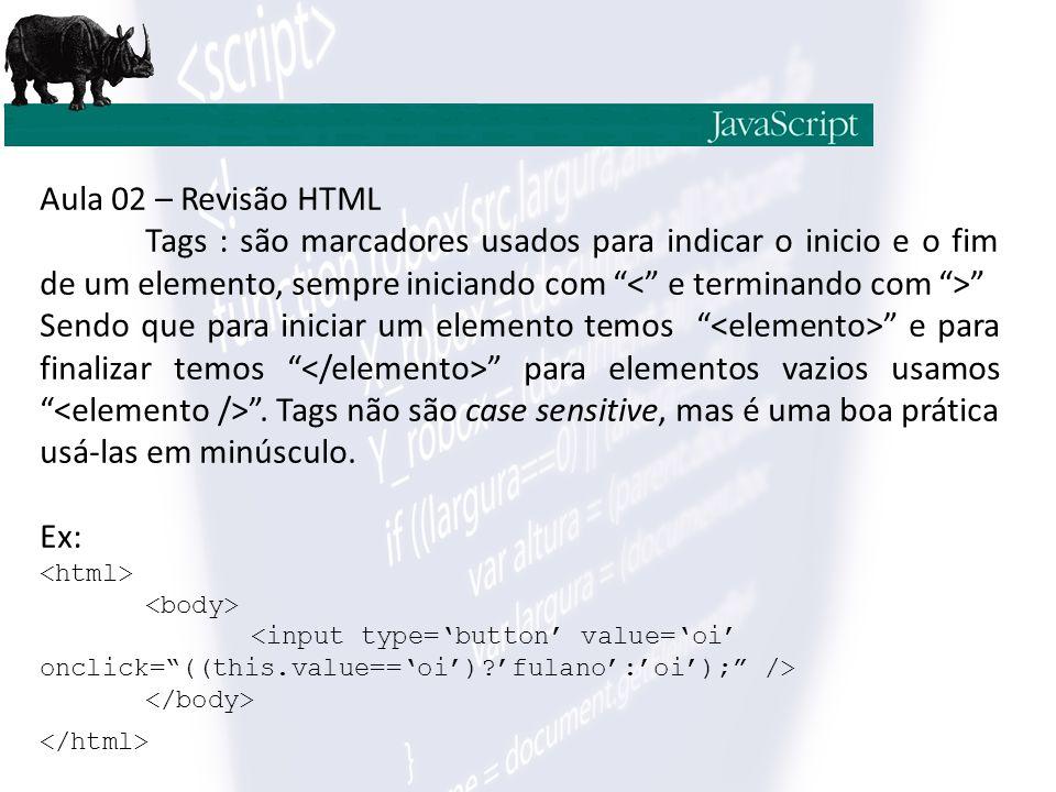 Aula 02 – Revisão HTML Tags : são marcadores usados para indicar o inicio e o fim de um elemento, sempre iniciando com < e terminando com >