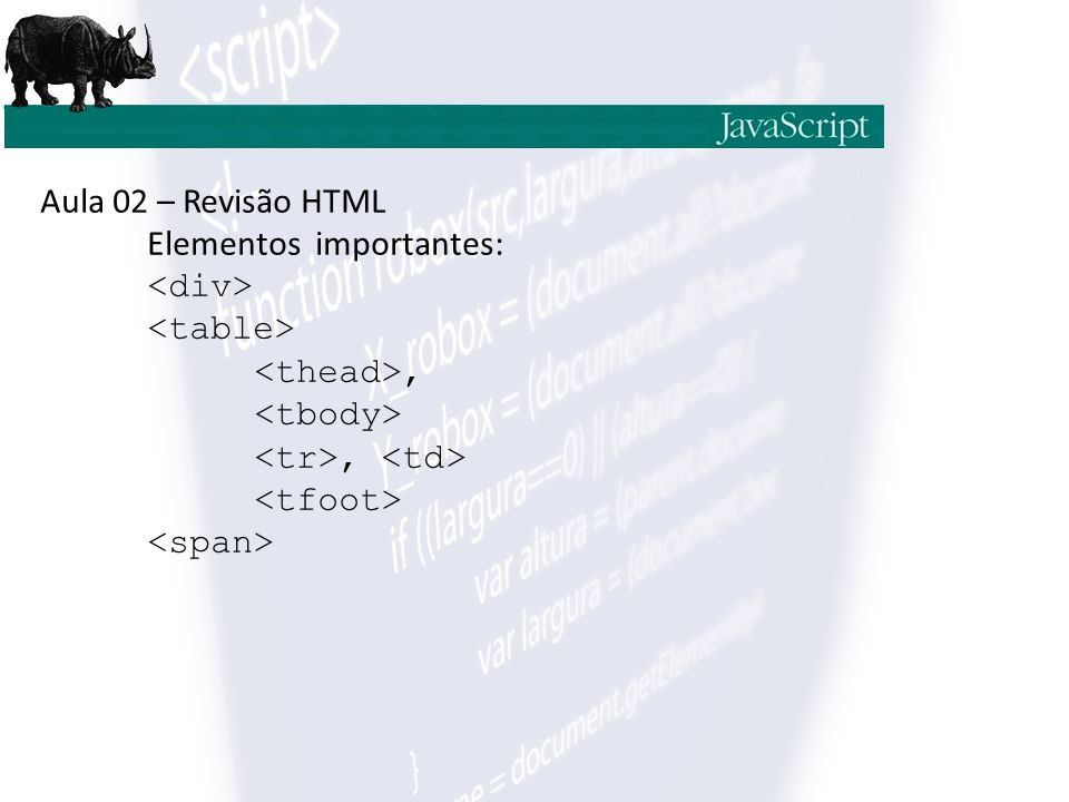 Aula 02 – Revisão HTML Elementos importantes: <div> <table> <thead>, <tbody> <tr>, <td> <tfoot>