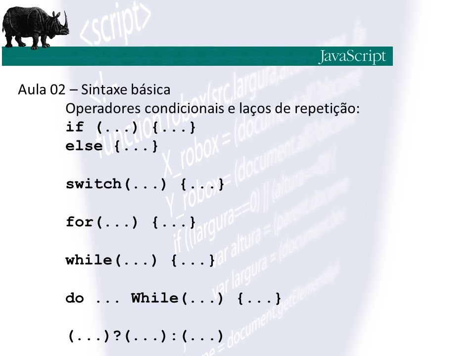 Aula 02 – Sintaxe básica Operadores condicionais e laços de repetição: if (...) {...} else {...} switch(...) {...}