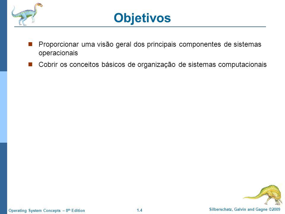 Objetivos Proporcionar uma visão geral dos principais componentes de sistemas operacionais.