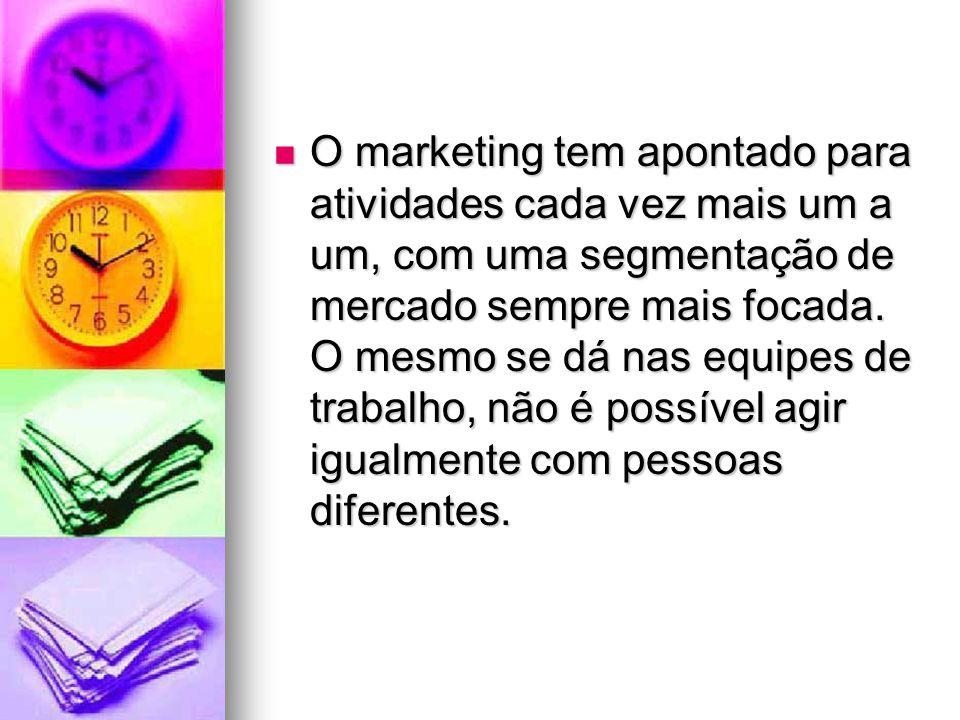 O marketing tem apontado para atividades cada vez mais um a um, com uma segmentação de mercado sempre mais focada.