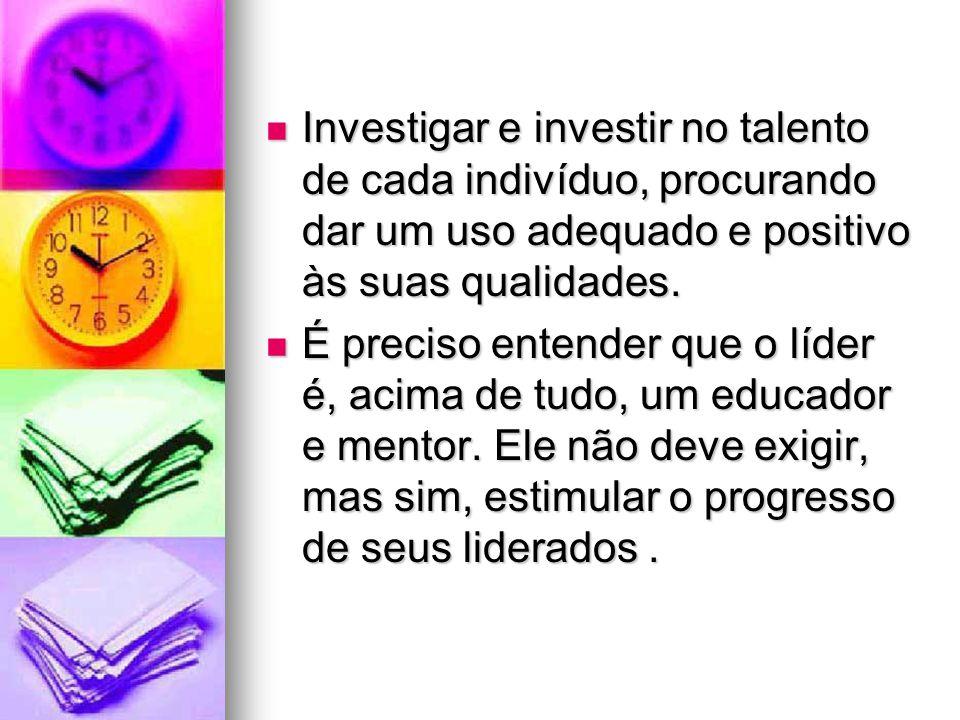Investigar e investir no talento de cada indivíduo, procurando dar um uso adequado e positivo às suas qualidades.
