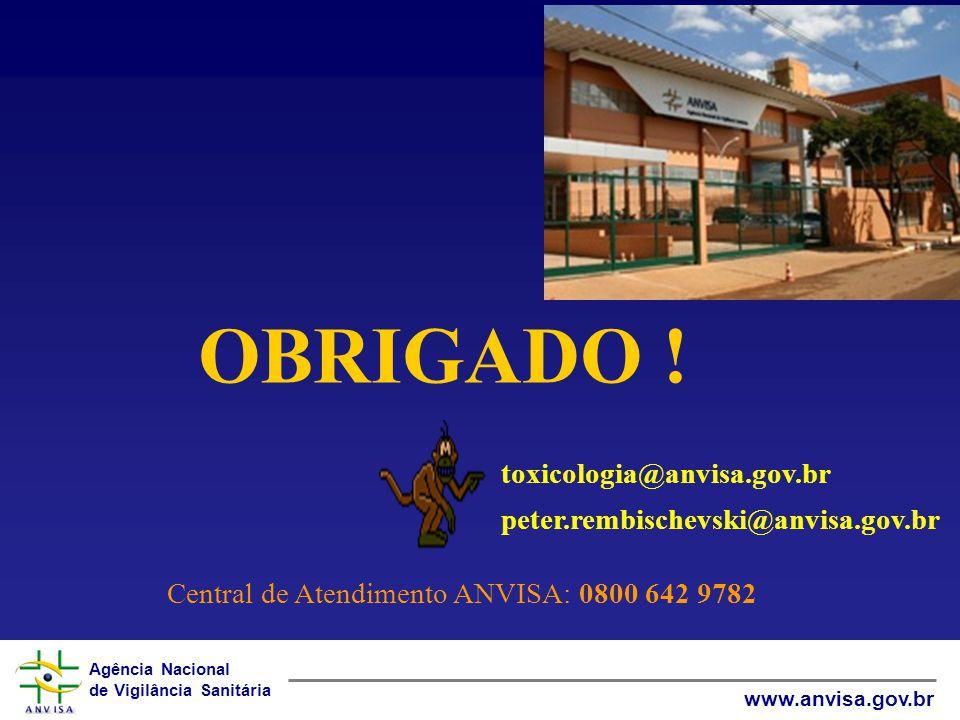 OBRIGADO ! toxicologia@anvisa.gov.br peter.rembischevski@anvisa.gov.br