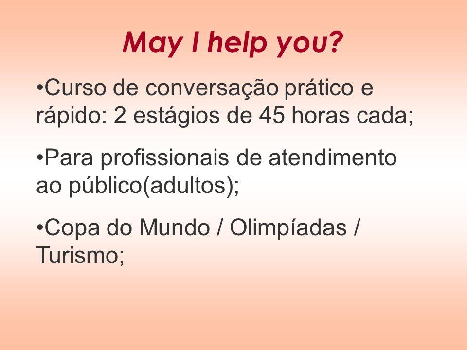 May I help you Curso de conversação prático e rápido: 2 estágios de 45 horas cada; Para profissionais de atendimento ao público(adultos);