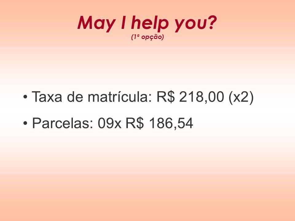 May I help you (1ª opção) Taxa de matrícula: R$ 218,00 (x2)