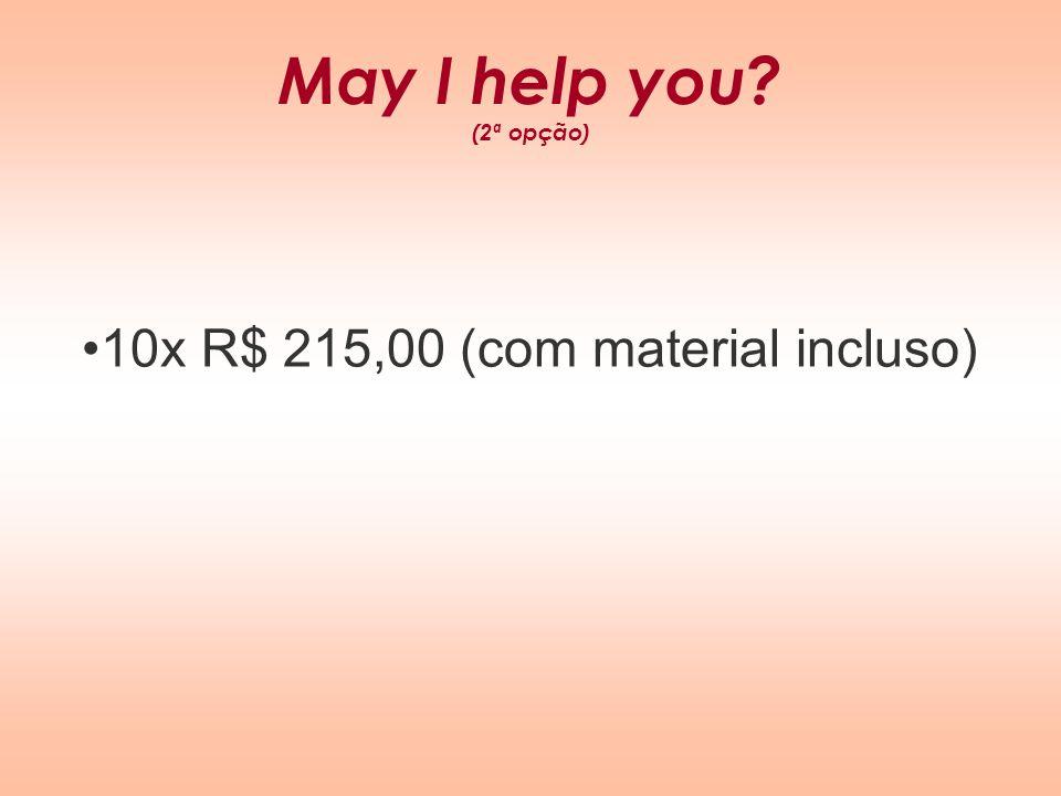 May I help you (2ª opção) 10x R$ 215,00 (com material incluso)