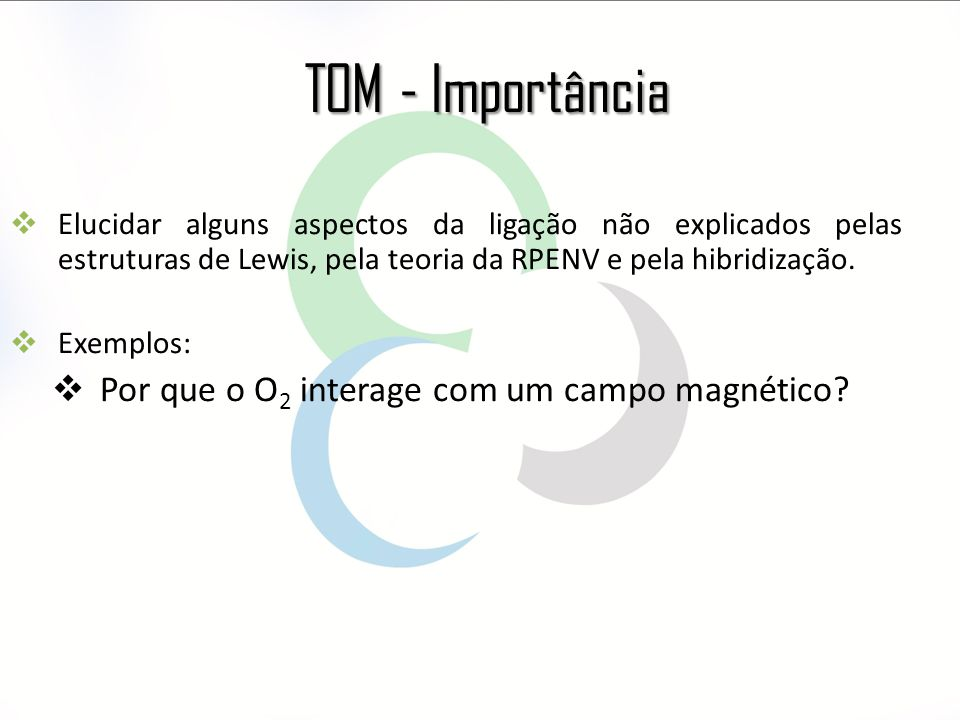 TOM - Importância Por que o O2 interage com um campo magnético