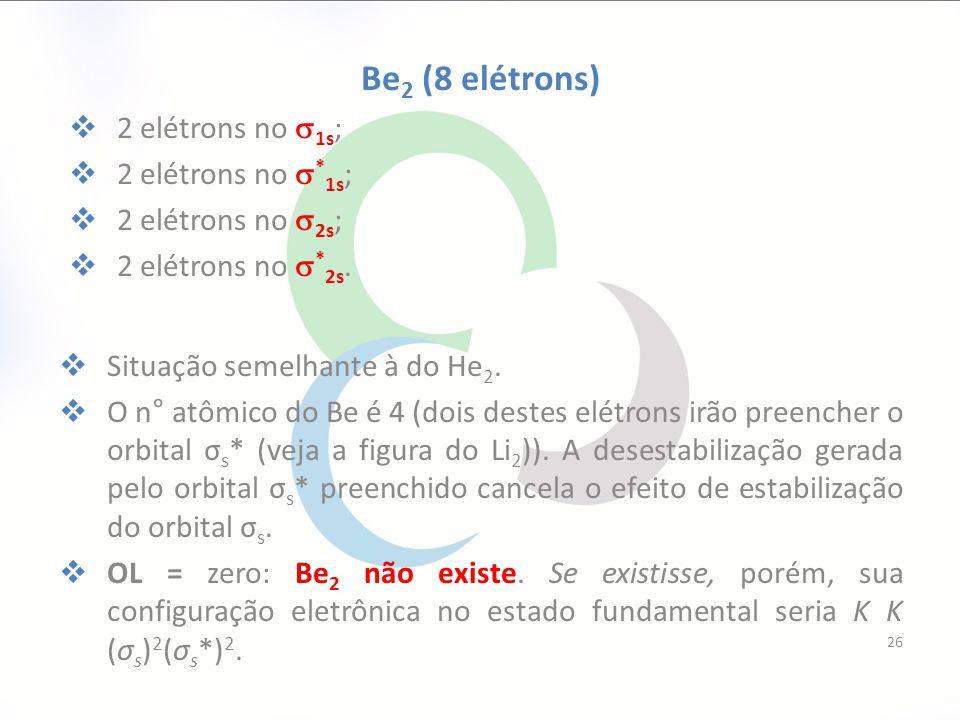 Be2 (8 elétrons) 2 elétrons no 1s; 2 elétrons no *1s;