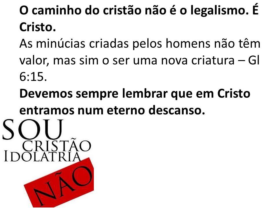 O caminho do cristão não é o legalismo. É Cristo.