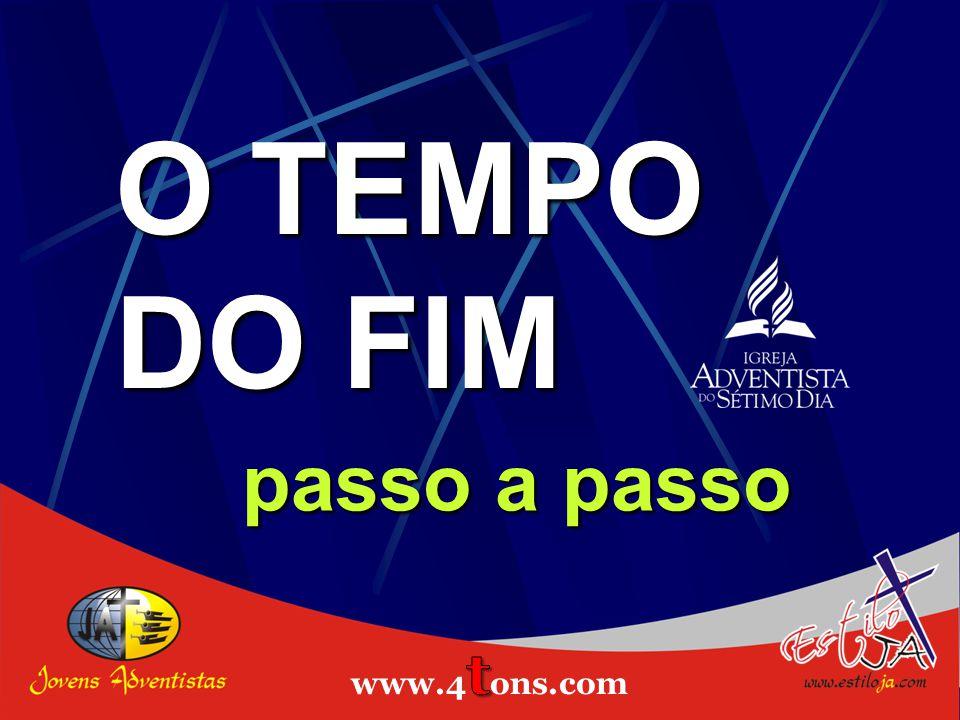 O TEMPO DO FIM passo a passo www.4tons.com Estiloja.com