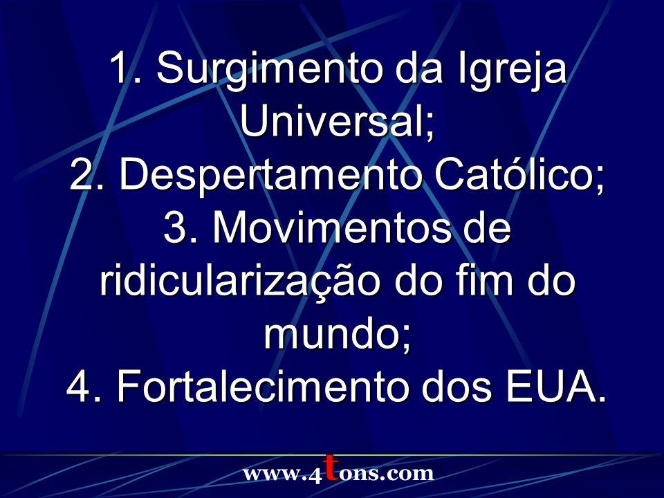 1. Surgimento da Igreja Universal; 2. Despertamento Católico;