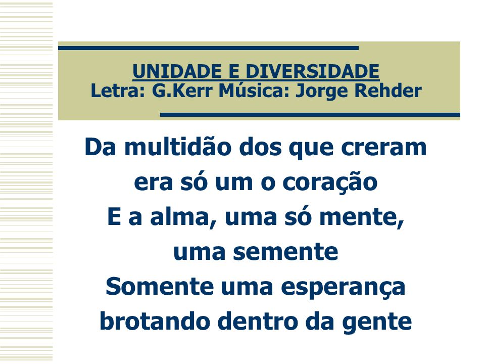 UNIDADE E DIVERSIDADE Letra: G.Kerr Música: Jorge Rehder