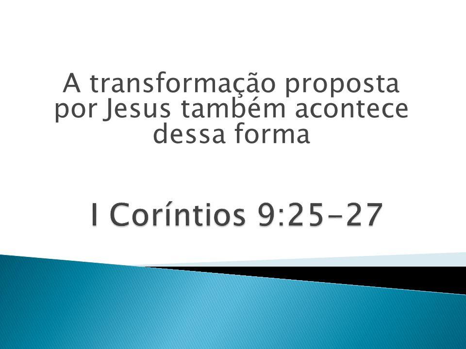 A transformação proposta por Jesus também acontece dessa forma