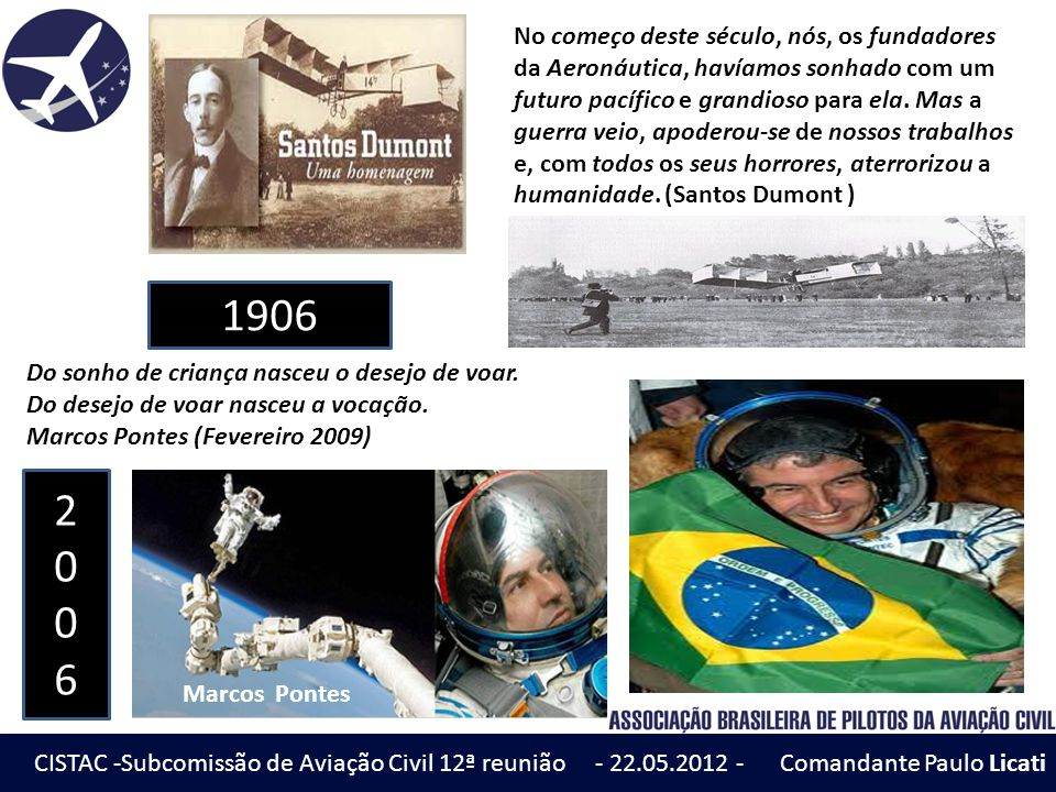 No começo deste século, nós, os fundadores da Aeronáutica, havíamos sonhado com um futuro pacífico e grandioso para ela. Mas a guerra veio, apoderou-se de nossos trabalhos e, com todos os seus horrores, aterrorizou a humanidade. (Santos Dumont )